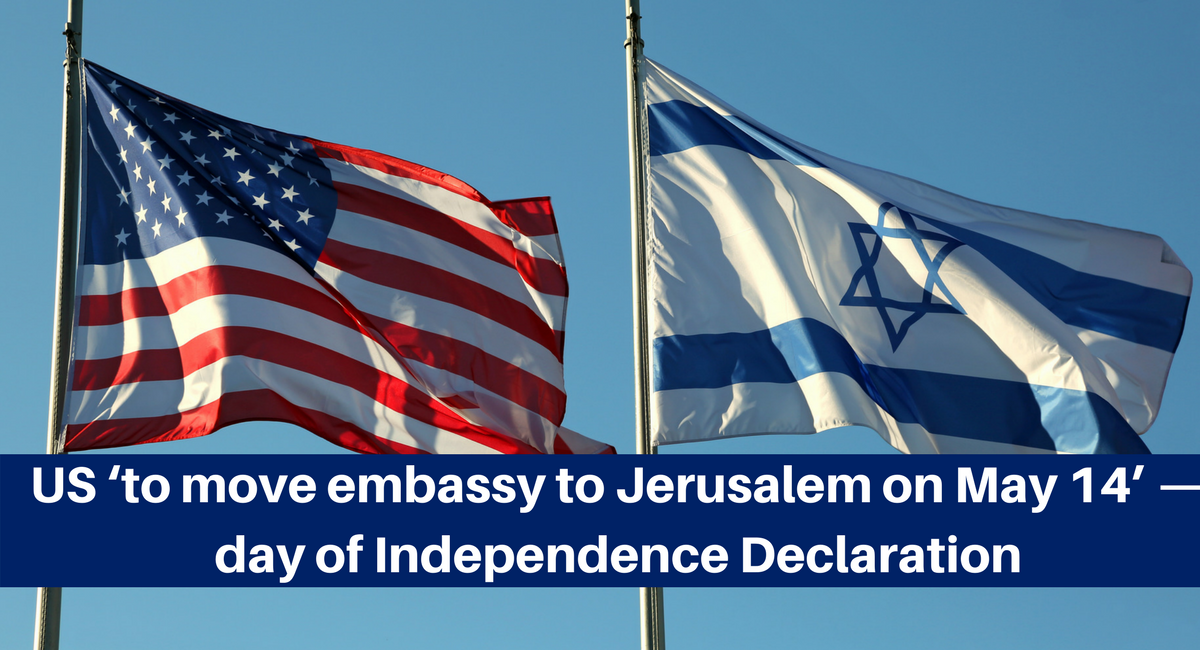 US 'to move embassy to Jerusalem on May 14' — day of Independence Declaration