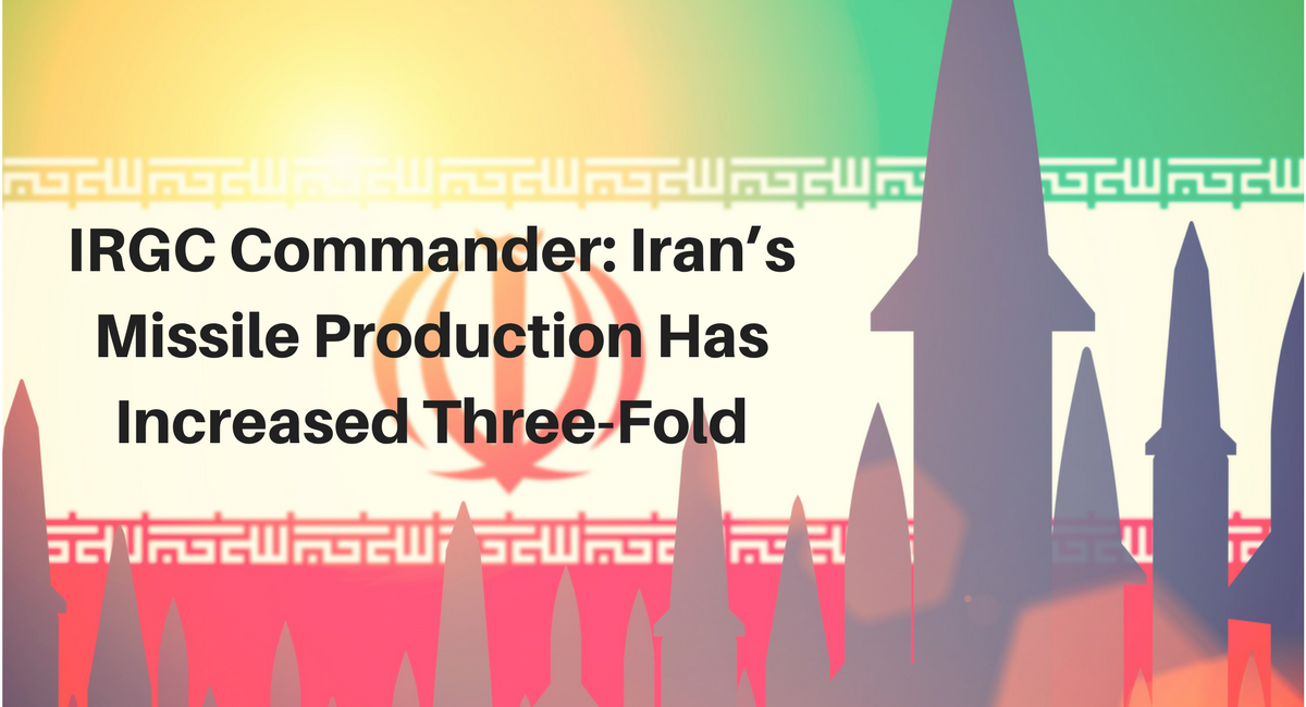 IRGC Commander: Iran's Missile Production Has Increased Three-Fold